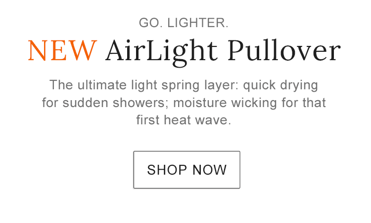 NEW Airlight Pullover. The ultimate spring layer. Quick drying and moisture wicking.