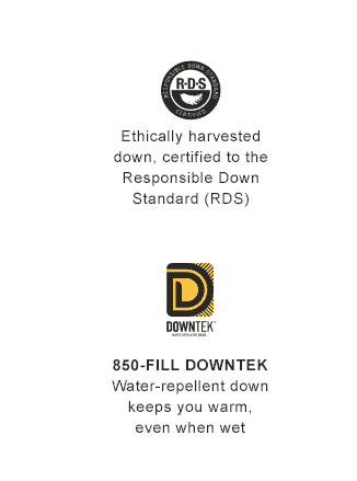 Responsible Down Standard Certified. Ethically harvested down. DownTek water-repellent down.