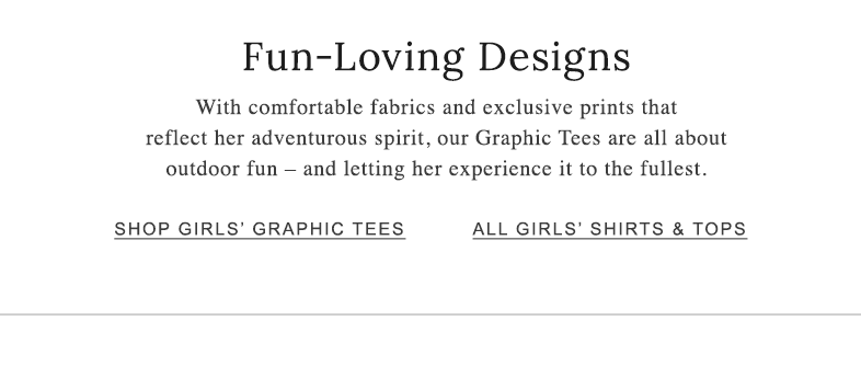 Fun-Loving Designs. With comfortable fabrics and exclusive prints that reflect her adventurous spirit, our Graphic Tees are all about outdoor fun.